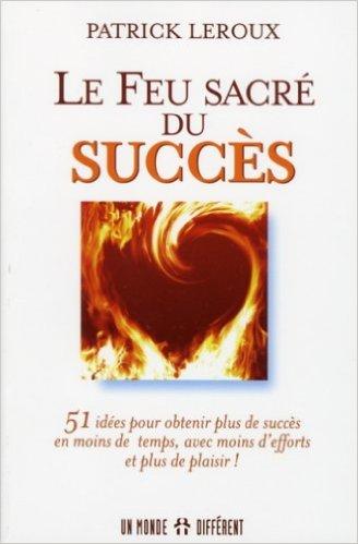 Le feu sacré du succès: conférence et livre de Patrick Leroux